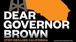 Dear Governor Brown - Big Oil in California