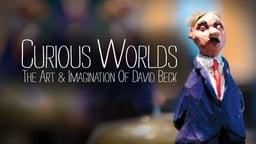 Curious Worlds - The Art & Imagination of David Beck