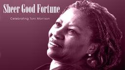 Sheer Good Fortune - Celebrating Toni Morrison