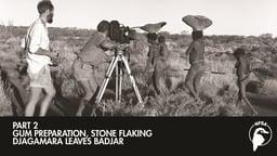 Gum Preparation - Stone Flaking - Djagamara Leaves Badjar