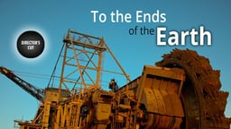 To the Ends of the Earth - Directors Cut