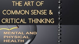 Employee Training The Art of Common Sense & Critical Thinking: Mental & Physical Health
