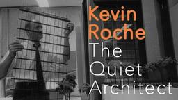 Kevin Roche: The Quiet Architect