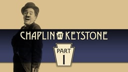 Chaplin at Keystone, Part 1