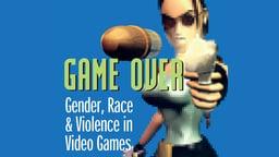 Game Over - Gender, Race & Violence in Video Games