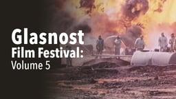 Glasnost Film Festival - Volume 5