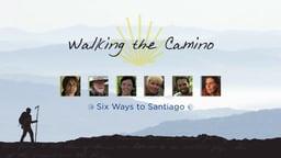 Walking the Camino: Six Ways to Santiago - Following Six People on a Spiritual Pilgrimage