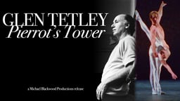 Glen Tetley: Pierrot's Tower - Portrait of a Choreographer