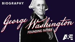 George Washington: Founding Father