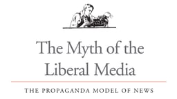 The Myth of the Liberal Media - The Propaganda Model of News