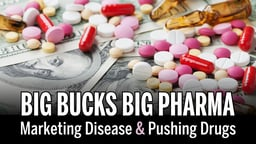 Big Bucks, Big Pharma - Marketing Disease and Pushing Drugs