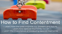 The Wellness Series: How to Find Contentment - Learn How The Past Impacts our Present & future
