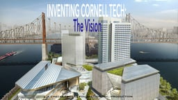 Inventing Cornell Tech: The Vision
