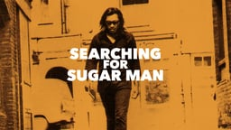 Searching for Sugar Man - The Story of an Unlikely Musical Hero