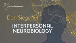 Dan Siegel on Interpersonal Neurobiology