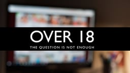Over 18: The Question is Not Enough