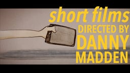 Danny Madden Short Film Collection