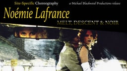 Noémie Lafrance: Melt, Descent & Noir - A Cinematic Choreographer