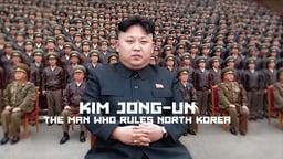 Kim Jong Eun - The Man who Rules North Korea
