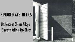 Ellsworth Kelly & Jack Shear: - Kindred Aesthetics, Mt. Lebanon Shaker Village
