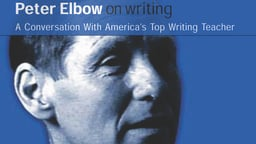 Peter Elbow: On Writing