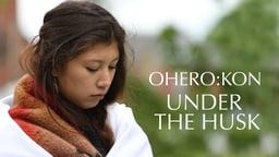Ohero: Kon - Under the Husk - A Native American Rite of Passage