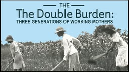 The Double Burden - Three Generations of Working Mothers