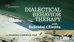 Dialectical Behavior Therapy with Suicidal Clients vol. 2