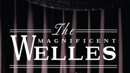 The Magnificent Welles - The Spectacular Rise & Fall of Film Genius Orson Welles