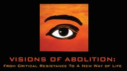 Visions Of Abolition: Part 2 - From Critical Resistance To A New Way of Life