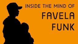 Inside the Mind of Favela Funk - Brazilian Underground Music Culture