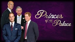 Princes of The Palace - The British Royal Family