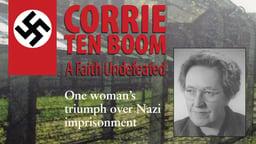Corrie ten Boom - A Faith Undefeated