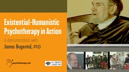 Existential-Humanistic Psychotherapy in Action - With James Bugental