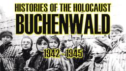 Histories of the Holocaust - Buchenwald: 1937-1945