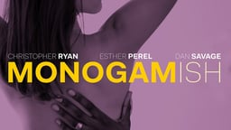 Monogamish - An Exploration of Love, Sex, Family, and Monogamy