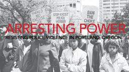 Arresting Power - Resisting Police Violence in Oregon