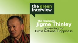 Hon Jigme Thinley: Governing for Gross National Happiness