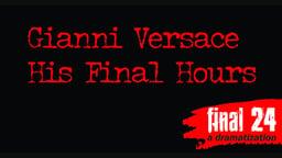 Gianni Versace - Final 24: His Final Hours