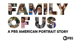 Family of Us: A PBS American Portrait Story