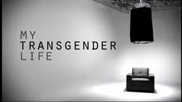 My Transgender Life - Seven Members of the Transgender Community Share their Stories