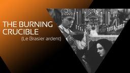 The Burning Crucible (Le Brasier ardent)