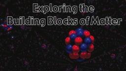 Exploring the Building Blocks of Matter
