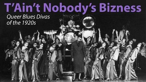 T'Ain't Nobody's Bizness - Queer Blues Divas of the 1920s