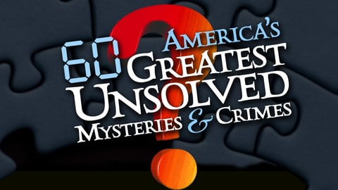 Preview image of America's 60 Greatest Unsolved Mysteries & Crimes