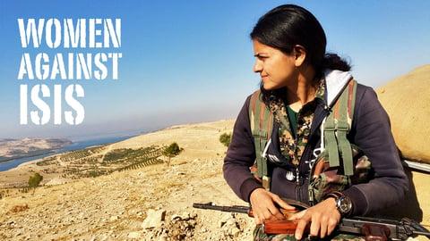 Women Against ISIS - Middle Eastern Women Lead Resistance Against the Jihadist Movement