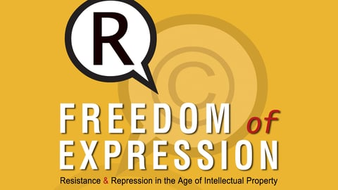 Freedom of Expression - Resistance & Repression in the Age of Intellectual Property