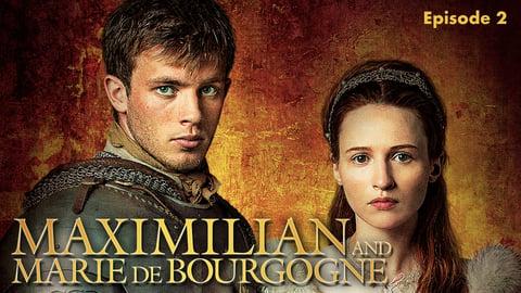 Maximilian and Marie de Bourgogne: Episode 2