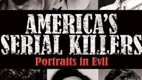 America's Serial Killers: Portraits in Evil Part 1