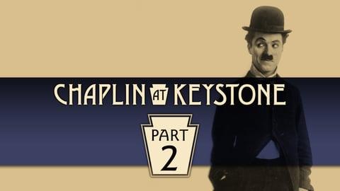 Chaplin at Keystone, Part 2